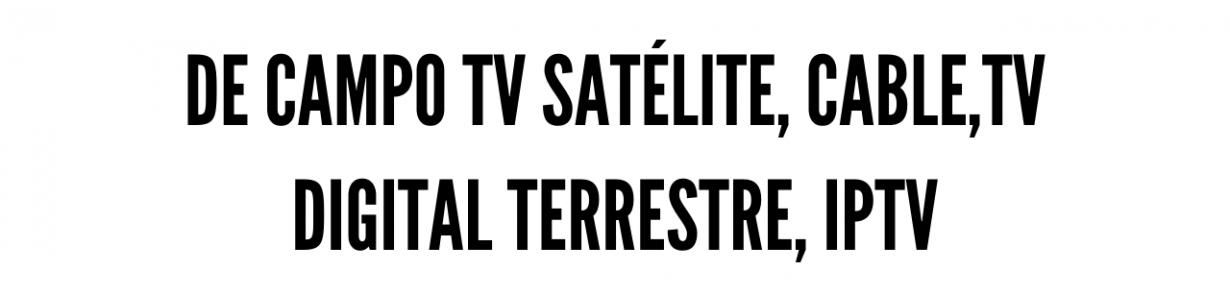 De campo TV satélite, cable,TV Digital terrestre, IPTV