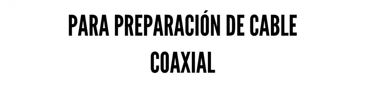 Para preparación de cable coaxial