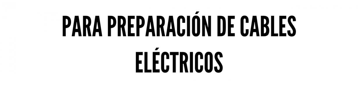 Para preparación de cables eléctricos