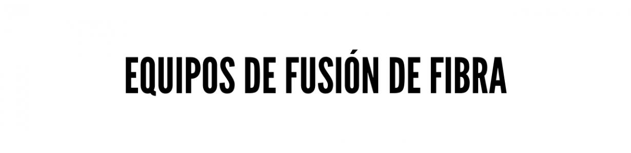 Equipos de fusión de fibra