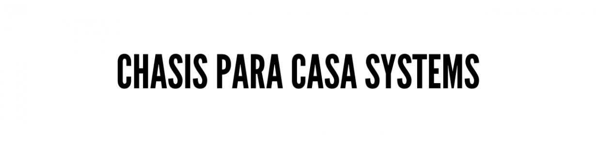 Chasis para Casa Systems